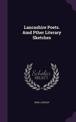 Lancashire Poets. AMD Pther Literary Sketches - Thos Costley