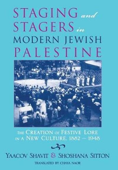 Staging and Stagers in Modern Jewish Palestine - Yaacov Shavit