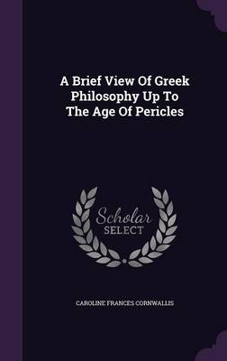 A Brief View of Greek Philosophy Up to the Age of Pericles - Caroline Frances Cornwallis