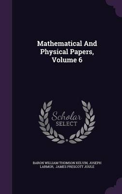 Mathematical and Physical Papers, Volume 6 - Joseph Larmor