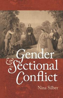 Gender and the Sectional Conflict - Nina Silber