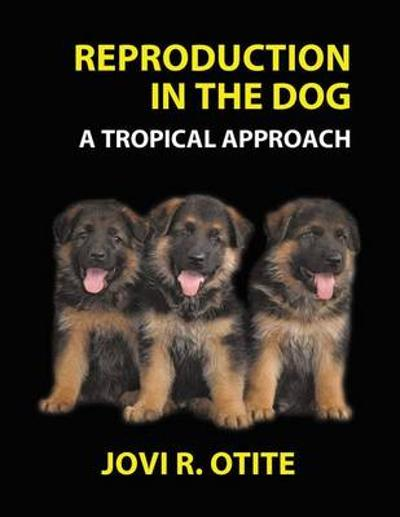 Reproduction in the Dog a Tropical Approach - Jovi Otite