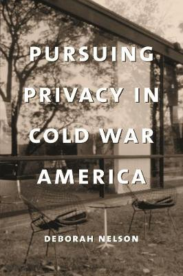 Pursuing Privacy in Cold War America - Deborah Nelson
