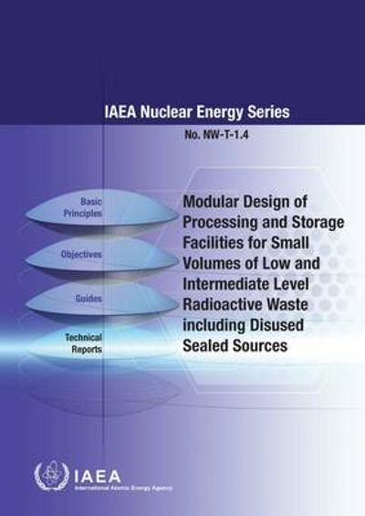 Modular design of processing and storage facilities for small volumes of low an intermediate level radioactive waste including disused sealed sources - International Atomic Energy Agency