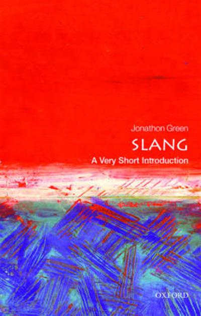 Slang: A Very Short Introduction - Jonathon Green