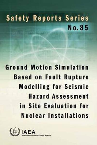 Ground motion simulation based on fault rupture modelling for seismic hazard assessment in site evaluation for nuclear installations - International Atomic Energy Agency
