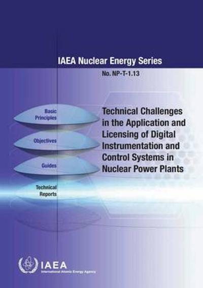 Technical challenges in the application and licensing of digital instrumentation and control systems in nuclear power plants - International Atomic Energy Agency