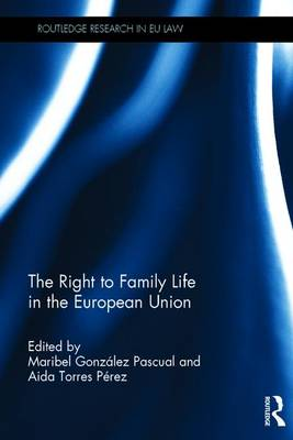 The Right to Family Life in the European Union - Maribel Gonzalez Pascual