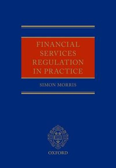 Financial Services Regulation in Practice - Simon Morris