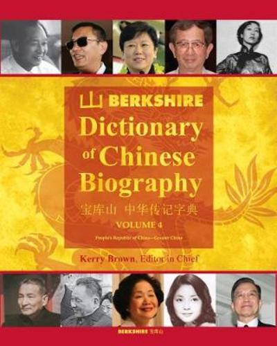 Berkshire Dictionary of Chinese Biography Volume 4 - Kerry Brown