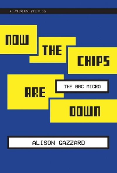 Now the Chips Are Down - Alison Gazzard