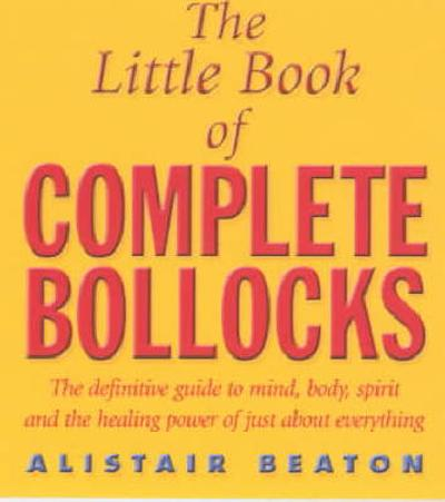 The Little Book Of Complete Bollocks - Alistair Beaton