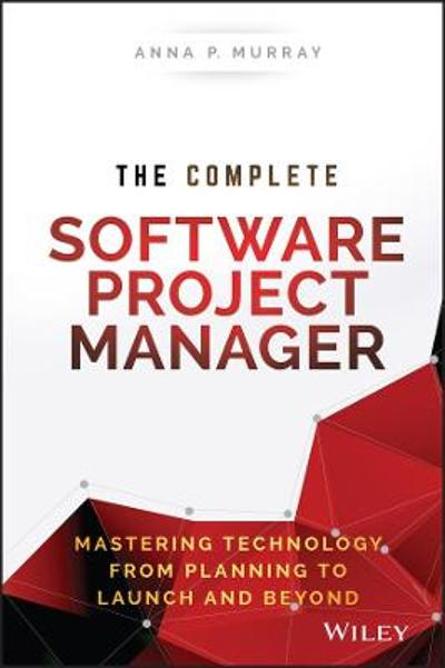The Complete Software Project Manager - Anna P. Murray