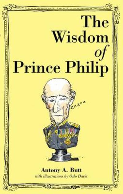 The Wisdom of Prince Philip - Antony A Butt, Sir