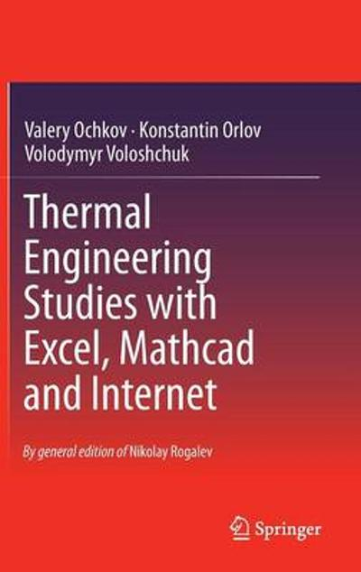 Thermal Engineering Studies with Excel, Mathcad and Internet - Valery Ochkov