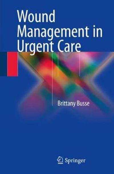 Wound Management in Urgent Care - Brittany Busse