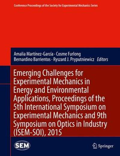 Emerging Challenges for Experimental Mechanics in Energy and Environmental Applications, Proceedings of the 5th International Symposium on Experimental Mechanics and 9th Symposium on Optics in Industry (ISEM-SOI), 2015 - Amalia Martinez-Garcia