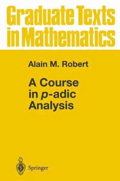 A Course in p-adic Analysis - Alain M. Robert