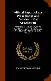 Official Report of the Proceedings and Debates of the Convention - Utah Constitutional Convention