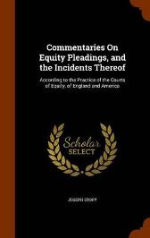 Commentaries on Equity Pleadings, and the Incidents Thereof - Joseph Story