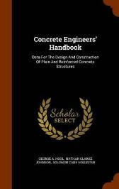 Concrete Engineers' Handbook - George A Hool Nathan Clarke Johnson Solomon Cady Hollister