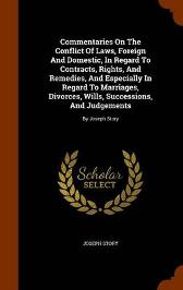 Commentaries on the Conflict of Laws, Foreign and Domestic, in Regard to Contracts, Rights, and Remedies, and Especially in Regard to Marriages, Divorces, Wills, Successions, and Judgements - Joseph Story