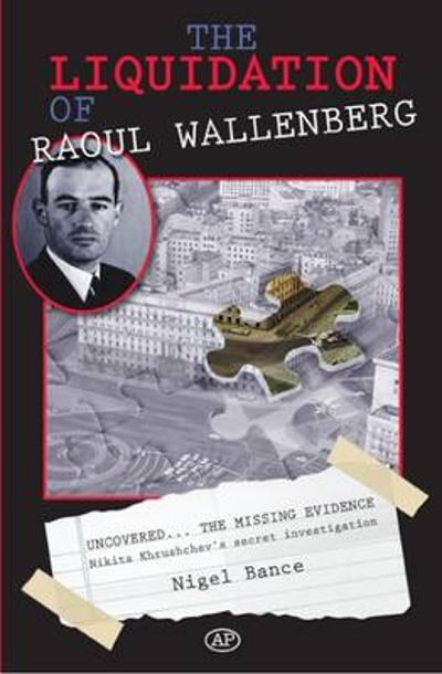 The Liquidation of Raoul Wallenberg - Nigel Bance