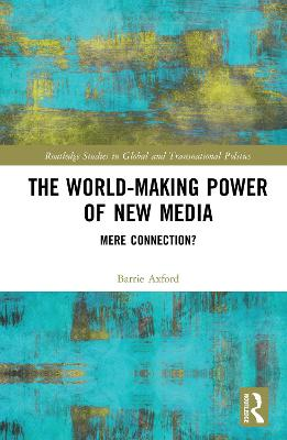 The World-Making Power of New Media - Barrie Axford