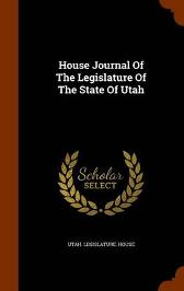House Journal of the Legislature of the State of Utah - Utah Legislature House