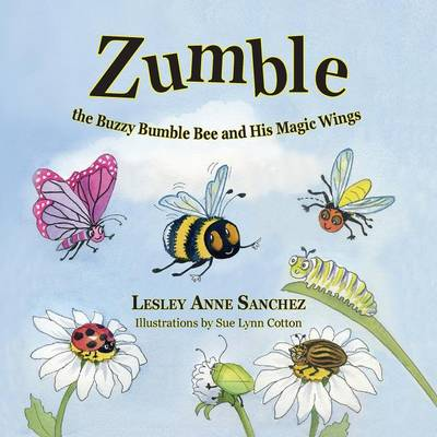 Zumble the Buzzy Bumble Bee and His Magic Wings - Lesley Anne Sanchez