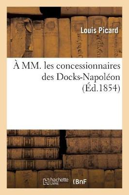 xef; xbf; xbd; MM. Les Concessionnaires Des Docks-Napol xef; xbf; xbd;on - Picard-L