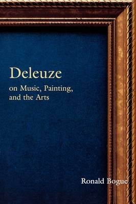 Deleuze on Music, Painting and the Arts - Ronald Bogue