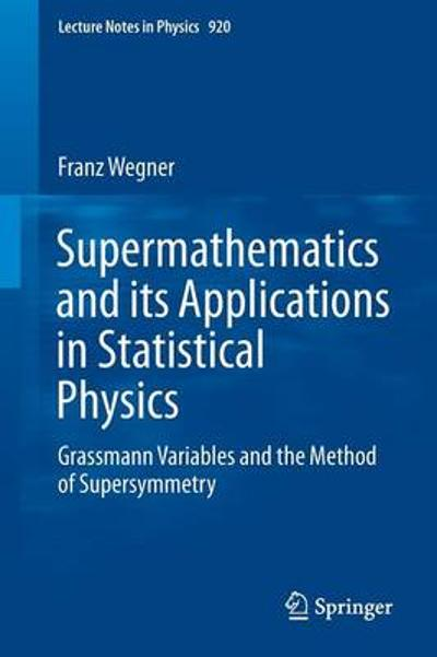 Supermathematics and its Applications in Statistical Physics - Franz Wegner