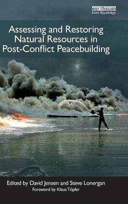 Assessing and Restoring Natural Resources In Post-Conflict Peacebuilding - Stephen C. Lonergan