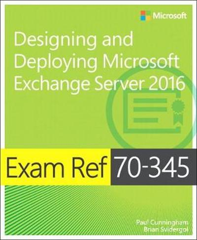 Exam Ref 70-345 Designing and Deploying Microsoft Exchange Server 2016 - Paul Cunningham