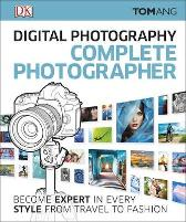Digital Photography Complete Photographer - Tom Ang
