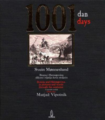1001 dan = 1001 days : Bosnia and Herzegovina in pictures and words through the centuries - Svein Mønnesland