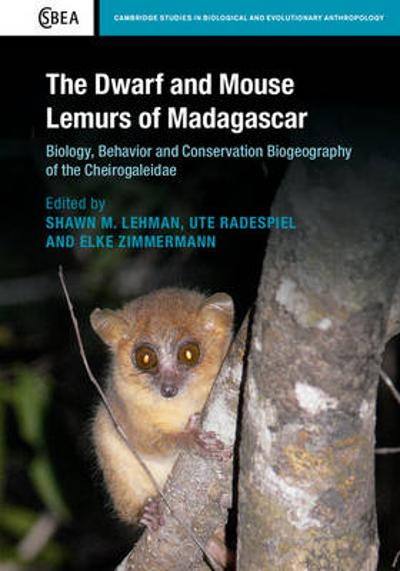 The Dwarf and Mouse Lemurs of Madagascar - Shawn M. Lehman