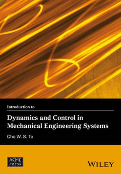 Introduction to Dynamics and Control in Mechanical Engineering Systems - Cho W. S. To