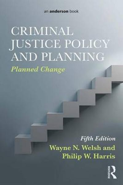Criminal Justice Policy and Planning - Wayne N. Welsh