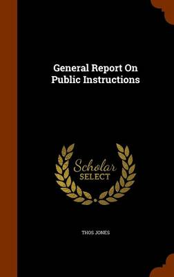 General Report on Public Instructions - Thos Jones