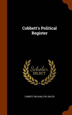 Cobbett's Political Register - William Cobbett