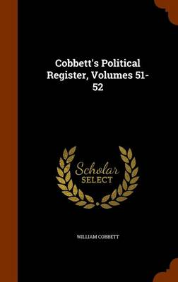 Cobbett's Political Register, Volumes 51-52 - William Cobbett