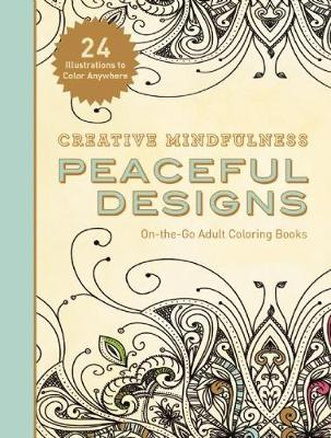 Creative Mindfulness: Peaceful Designs - Racehorse Publishing