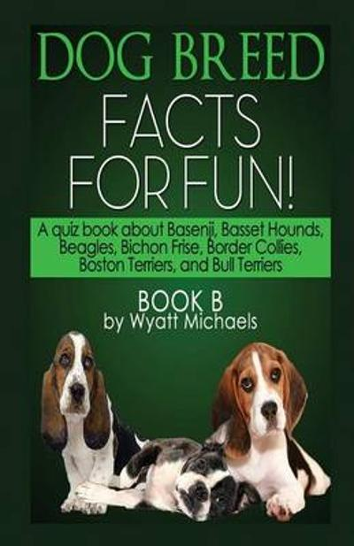 Dog Breed Facts for Fun! Book B - Wyatt Michaels