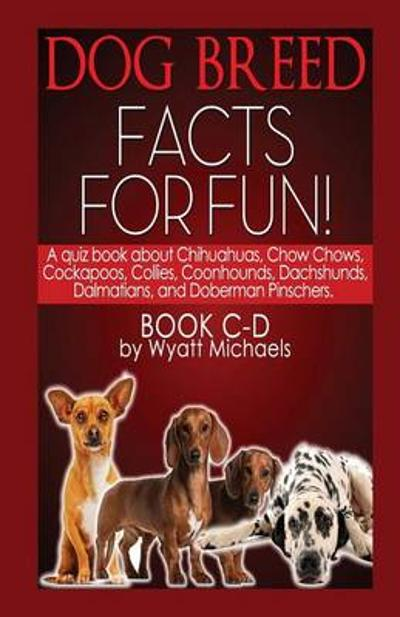 Dog Breed Facts for Fun! Book C-D - Wyatt Michaels