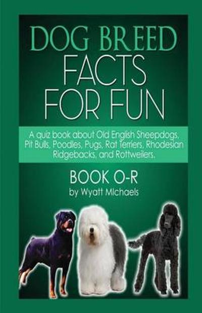 Dog Breed Facts for Fun! Book O-R - Wyatt Michaels
