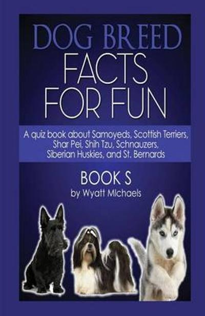 Dog Breed Facts for Fun! Book S - Wyatt Michaels