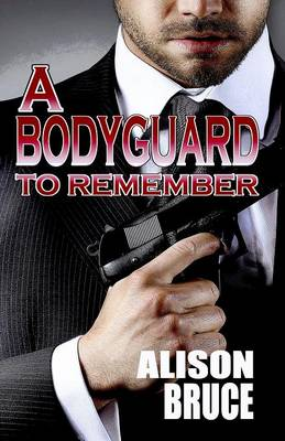 A Bodyguard to Remember - Alison Bruce