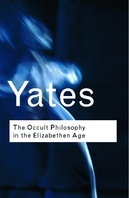 The Occult Philosophy in the Elizabethan Age - Frances Yates